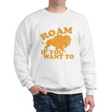 ROAM if you want to Sweatshirt