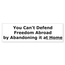 You cant defend freedom abroad bumpersticker
