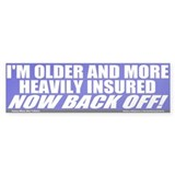 I'm Older And Better Insured Bumper Bumper Sticker