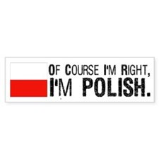 Of Course I'm Right I'm Polis Bumper Sticker