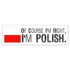 Of Course I'm Right I'm Polis Bumper Sticker