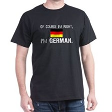 Of Course I'm Right I'm Germa T-Shirt