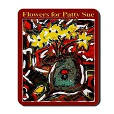 Flowers for Patty Sue Mousepad