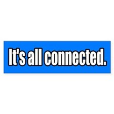 It's all connected Bumper Bumper Sticker