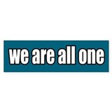We Are All One Bumper Bumper Sticker