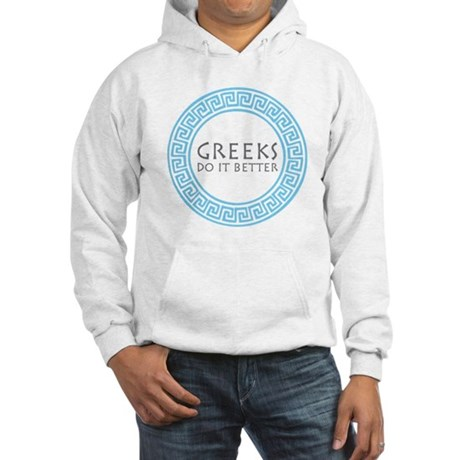 Greeks do it better Hooded Sweatshirt