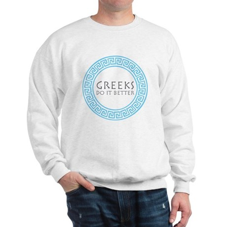 Greeks do it better Sweatshirt