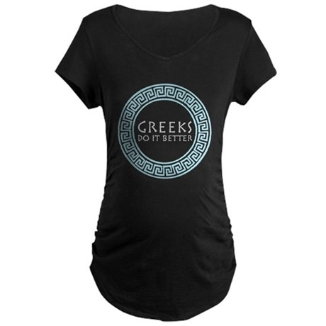 Greeks do it better Maternity Dark T-Shirt
