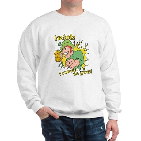 Irish I Were In You! Sweatshirt