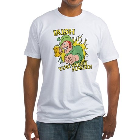 Irish You Were Naked Fitted T-Shirt