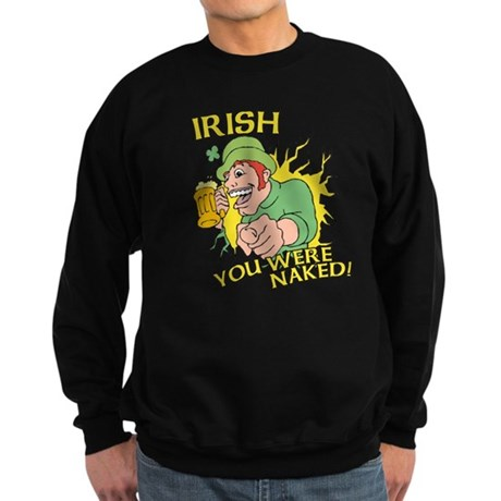 Irish You Were Naked Dark Sweatshirt