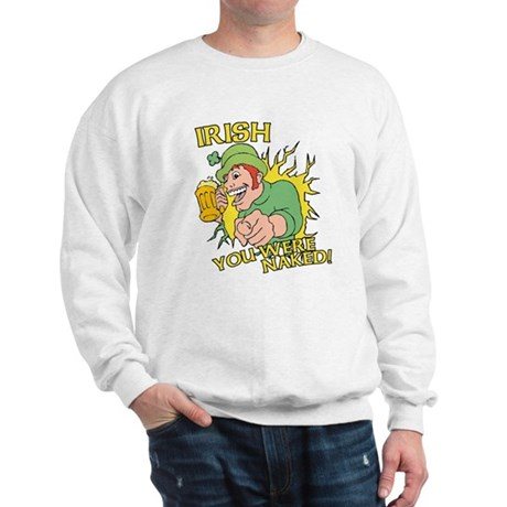 Irish You Were Naked Sweatshirt