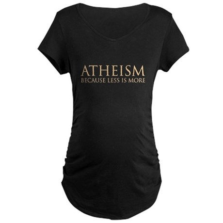 Atheism because less is more Maternity Dark T-Shir