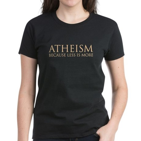 Atheism because less is more Women's Dark T-Shirt