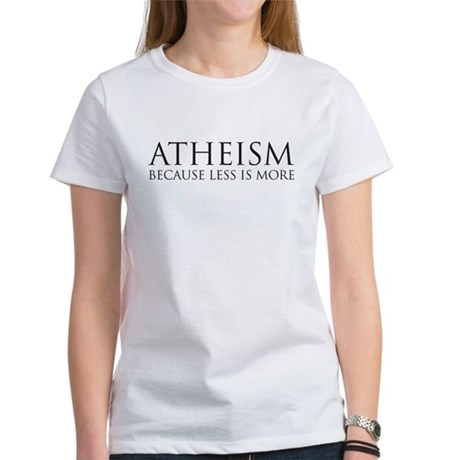 Atheism because less is more Women's T-Shirt