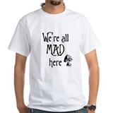 We're All Mad Shirt
