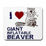 I (HEART) GIANT INFLATABLE BEAVER Mousepad