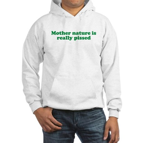 Mother Nature is really pisse Hooded Sweatshirt