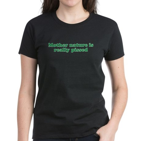 Mother Nature is really pisse Women's Dark T-Shirt