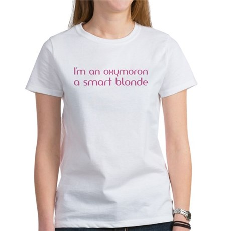 I'm an oxymoron a smart blond Women's T-Shirt