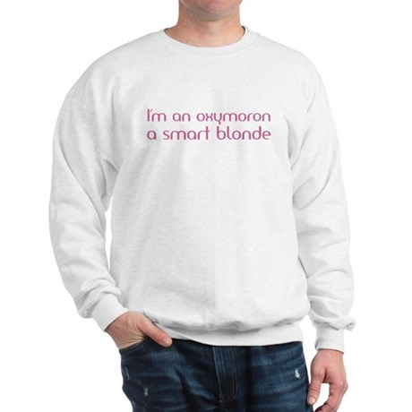 I'm an oxymoron a smart blond Sweatshirt