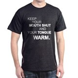 Keep your mouth shut... T-Shirt