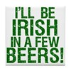 I'll be Irish in a few beers! Tile Coaster