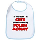 Think I'm Cute...Polish Mommy Bib