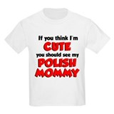 Think I'm Cute...Polish Mommy T-Shirt