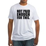 Not Paid Fitted T-Shirt