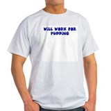 Will work for pudding T-Shirt
