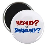 "Really? vs Seriously? 2.25"" Magnet (10 pack)"