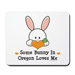 Some Bunny In Oregon Loves Me Mousepad