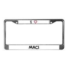 I Love Maci License Plate Frame