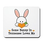 Some Bunny In Tennessee Loves Me Mousepad