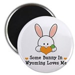 Some Bunny In Wyoming Loves Me Magnet