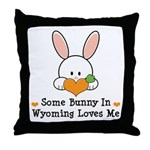 Some Bunny In Wyoming Loves Me Throw Pillow