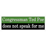Ted Poe Does Not Speak for Me bumper sticker