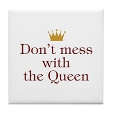 Don't Mess With Queen Tile Coaster