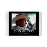 George W Bush Miss me Yet Rectangle Magnet (100 pa