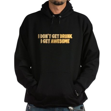 I Don't Get Drunk I Get Awesome Dark Hoodie