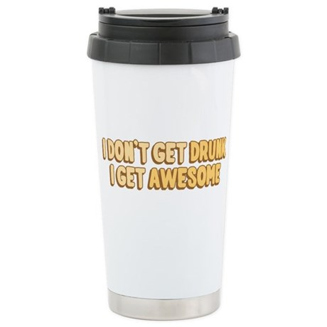 I Don't Get Drunk I Get Awesome Ceramic Travel Mug