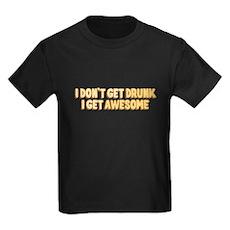I Don't Get Drunk I Get Awesome Kids T-Shirt