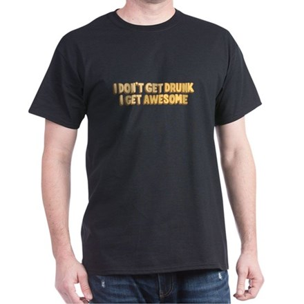 I Don't Get Drunk I Get Aweso Dark T-Shirt