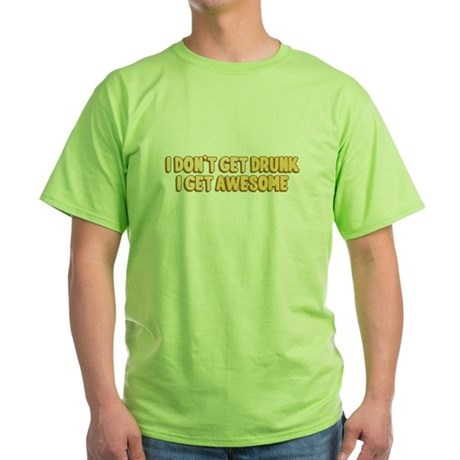 I Don't Get Drunk I Get Awesome Green T-Shirt