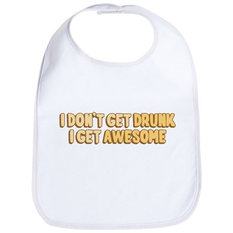 I Don't Get Drunk I Get Awesome Bib