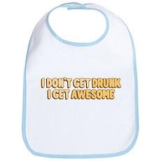 I Don't Get Drunk I Get Awesome Bib
