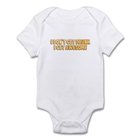 I Don't Get Drunk I Get Awesome Infant Bodysuit