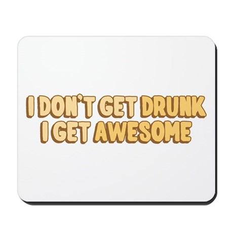 I Don't Get Drunk I Get Awesome Mousepad