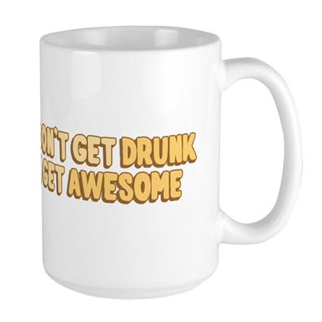 I Don't Get Drunk I Get Awesome Large Mug